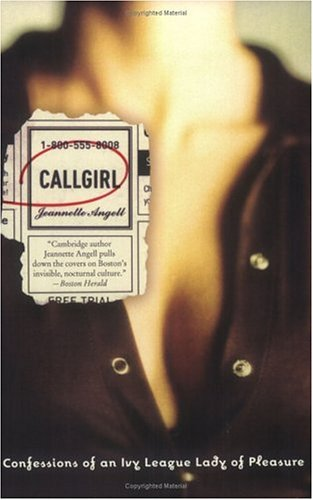 Callgirl: Confessions of an Ivy League Lady of Pleasure