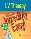 I.V. Therapy Made Incredibly Easy! by Lippincott Williams & Wilkins