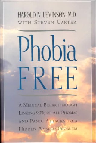 Phobia Free: A Medical Breakthrough Linking 90% of All Phobias and Panic Attacks to a Hidden Physical Problem