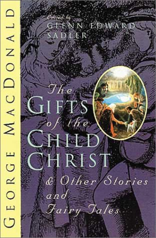 The Gifts of the Child Christ and Other Stories and Fairy Tales by George MacDonald