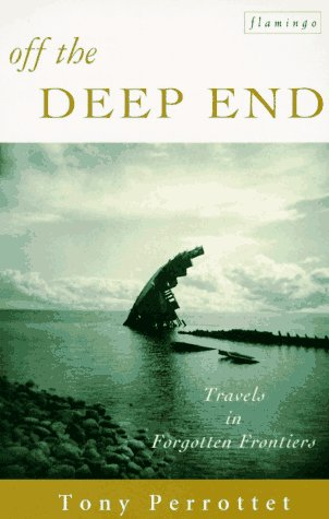 Off the Deep End: Travels in Forgotten Frontiers