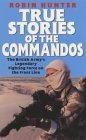 True Stories of the Commandos: Britain's Legendary Front Line Fighting Force