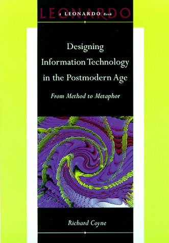 Designing Information Technology in the Postmodern Age by Richard Coyne