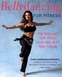 Bellydancing for Fitness: The Sexy Art That Tones Your Abs, Butt, and Thighs