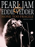 Pearl Jam and Eddie Vedder: None Too Fragile