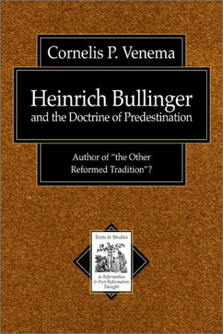 "Heinrich Bullinger and the Doctrine of Predestination: Author of ""The Other Reformed Tradition""?"