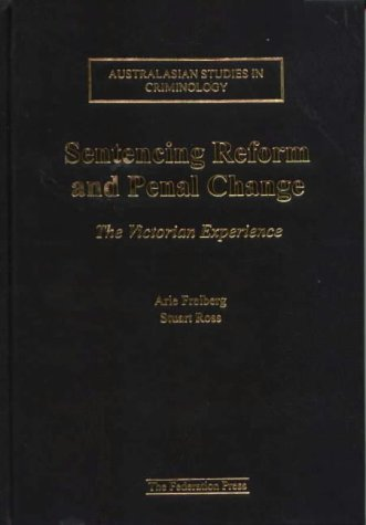 Sentencing Reform and Penal Change: The Victorian Experience