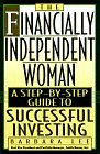 The Financially Independent Woman: A Step-By-Step Guide to Successful Investing