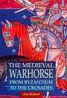 Medieval Warhorse: From Byzantium To The Crusades