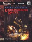 Races & Cultures: Underground Races (Rolemaster Standard System, #5541)
