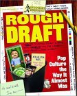 Rough Draft: Pop Culture the Way It Almost Was
