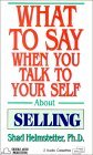 What To Say When You Talk To Yourself About Selling