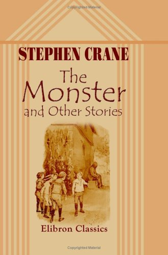 The Monster, And Other Stories by Stephen Crane
