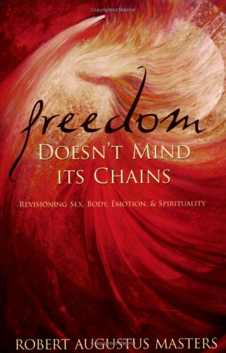Freedom Doesn't Mind Its Chains: Revisioning Sex, Body, Emotion, & Spirituality