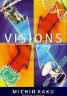 Visions: How Science Will Revolutionize the Twenty-First Century