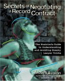 Secrets of Negotiating a Record Contract: The Musician's Guide to Understanding and Avoiding Sneaky Lawyer Tricks