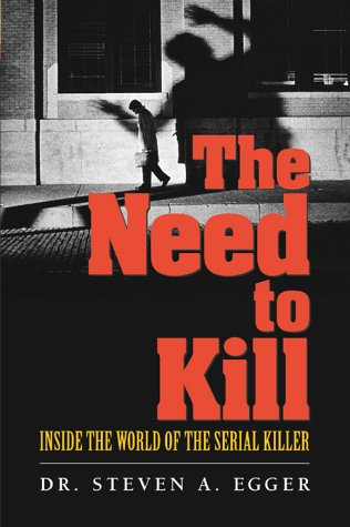 The Need to Kill: Inside the World of the Serial Killer