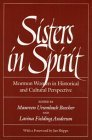 Sisters in Spirit: Mormon Women in Historical and Cultural Perspective