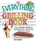 The Everything Grilling Cookbook: From Vegetable Skewers to Tuna Burgers--300 Healthy Recipes for Any Grill