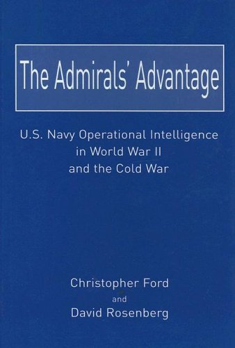 The Admirals Advantage: U.S. Navy Operational Intelligence in World War II and the Cold War