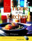 At Home in the Kitchen: The Art of Preparing the Foods You Love to Eat