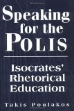 Speaking for the Polis: Isocrates Rhetorical Education