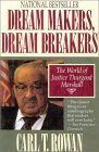Dream Makers, Dream Breakers: The World of Justice Thurgood Marshall