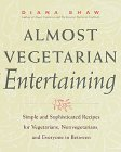 Almost Vegetarian Entertaining: Simple and Sophisticated Recipes for Vegetarians, Nonvegetarians, and Everyone in Between