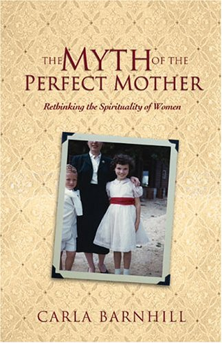 The Myth of the Perfect Mother: Rethinking the Spirituality of Women