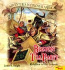 Boston Tea Party: Rebellion in the Colonies (Adventures in Colonial America)