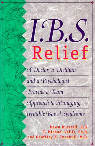 I.B.S. Relief: A Doctor, a Dietitian, and a Psychologist Provide a Team Approach to Managing Irritable Bowel Syndrome