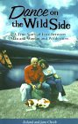 Dance on the Wild Side: A True Story of Love Between Man and Woman and Wilderness