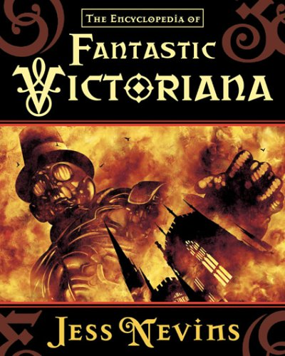 The Encyclopedia of Fantastic Victoriana by Jess Nevins