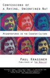 Confessions of a Raving, Unconfined Nut: Misadventures in Counter-Culture