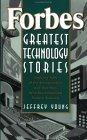 Forbes Greatest Technology Stories: Inspiring Tales of the Entrepreneurs and Inventors Who Revolutionized Modern Business