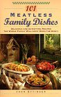 101 Meatless Family Dishes: Delicious and Satisfying Recipes the Whole Family Will Love (Even the Kids!) (Even the Kids!)