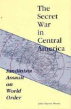 The Secret War in Central America: Sandinista Assault on World Order (Foreign Intelligence Book Series)