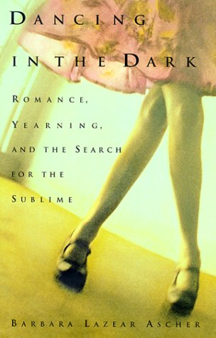 Dancing in the Dark: Romance, Yearning, and the Search for the Sublime