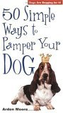 50 Simple Ways to Pamper Your Dog