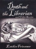 Death and the Librarian and Other Stories by Esther M. Friesner