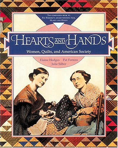 Hearts and Hands: Women, Quilts, and the American Society