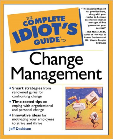 The Complete Idiot's Guide to Change Management (The Complete Idiot's Guide)