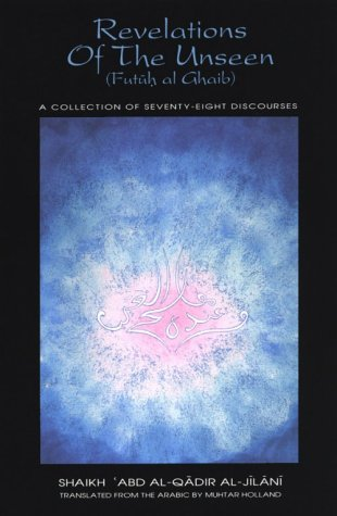 Revelations of the Unseen (Futuh Al-Ghaib): A Collection of Seventy-Eight Discourses