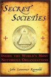 Secret Societies: Inside the Worlds's Most Notorious Organizations