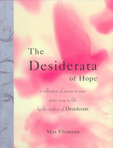 The Desiderata of Hope: A Collection of Poems to Ease Your Way in Life
