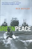 Greenpeace: How a Group of Journalists, Ecologists and Visionaries Changed the World