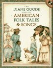 The Diane Goode Book of American Folk Tales and Songs