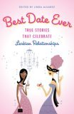 Best Date Ever: True Stories That Celebrate Lesbian Relationships