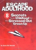 Escape Adulthood: 8 Secrets from Childhood for the Stressed-Out Grown-Up