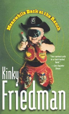 Meanwhile Back at the Ranch by Kinky Friedman